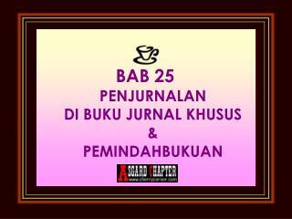 BAB 25 PENJURNALAN DI BUKU JURNAL KHUSUS & PEMINDAHBUKUA N