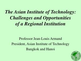 The Asian Institute of Technology:  Challenges and Opportunities  of a Regional Institution