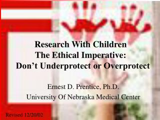 Research With Children The Ethical Imperative:   Don't Underprotect or Overprotect