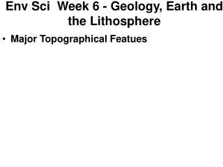 Env Sci  Week 6 - Geology, Earth and the Lithosphere
