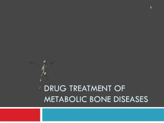 Drug treatment of metabolic bone diseases
