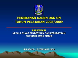 PENEKANAN UASBN DAN UN TAHUN PELAJARAN 2008/2009 PRESENTASI KEPALA DINAS PENDIDIKAN DAN KEBUDAYAAN