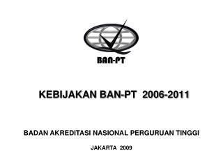 KEBIJAKAN BAN-PT  2006-2011