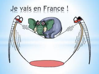 Je  vais  en France  !