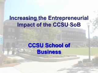 Increasing the Entrepreneurial Impact of the CCSU  SoB