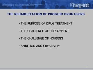 THE PURPOSE OF DRUG TREATMENT  THE CHALLENGE OF EMPLOYMENT  THE CHALLENGE OF HOUSING