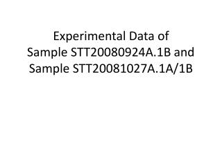 Experimental Data of  Sample STT20080924A.1B and  Sample STT20081027A.1A/1B