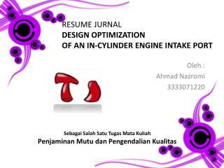 RESUME JURNAL DESIGN OPTIMIZATION  OF AN IN-CYLINDER ENGINE INTAKE PORT