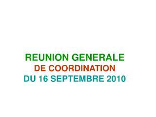 REUNION GENERALE DE COORDINATION         DU 16 SEPTEMBRE 2010