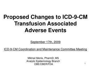 Proposed Changes to ICD-9-CM Transfusion Associated Adverse Events   September 17th, 2009  ICD-9-CM Coordination and Mai