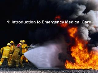 1: Introduction to Emergency Medical Care