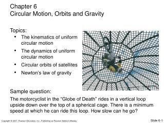 The kinematics of uniform circular motion The dynamics of uniform circular motion