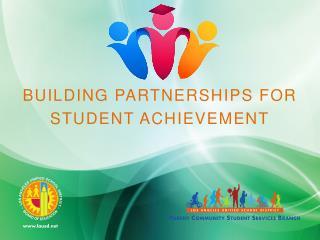 BUILDING PARTNERSHIPS  FOR STUDENT  ACHIEVEMENT