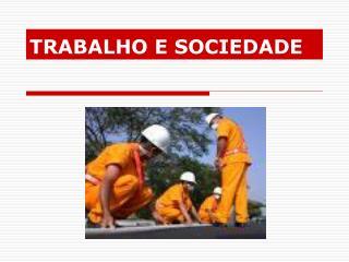TRABALHO E SOCIEDADE