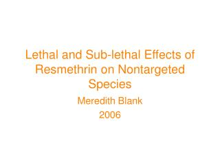 Lethal and Sub-lethal Effects of Resmethrin on Nontargeted Species