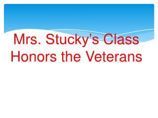 Mrs.  Stucky's  Class Honors the  Veterans