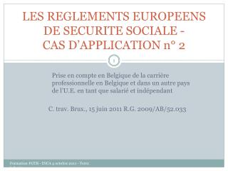 LES REGLEMENTS EUROPEENS DE SECURITE SOCIALE -  CAS D'APPLICATION n° 2