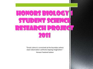 HONORS BIOLOGY 1 STUDENT SCIENCE RESEARCH project 2011