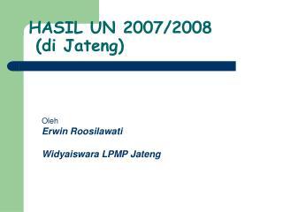 HASIL UN 2007/2008  (di Jateng)