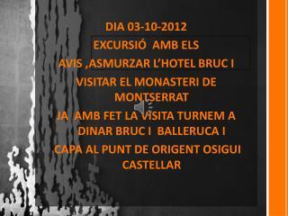 DIA 03-10-2012 EXCURSIÓ  AMB ELS  AVIS ,ASMURZAR L'HOTEL BRUC I VISITAR EL MONASTERI DE MONTSERRAT