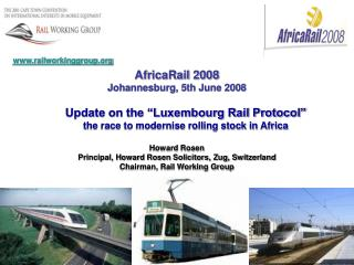 AfricaRail 2008 Johannesburg, 5th June 2008  Update on the  Luxembourg Rail Protocol  the race to modernise rolling stoc