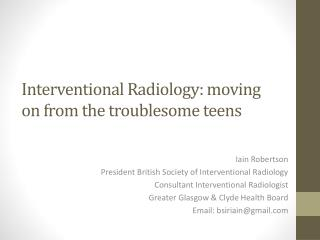 Interventional Radiology: moving on from the troublesome teens