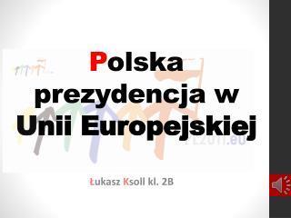 P olska prezydencja w  U nii Europejskiej