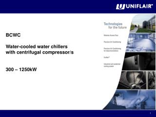 B CWC Water-cooled water chillers with centrifugal compressor/s 300 � 1250kW