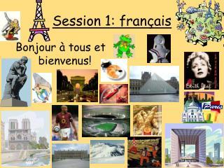 Session 1: fran çais