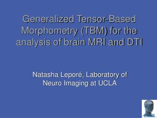 Generalized Tensor-Based Morphometry (TBM) for the analysis of brain MRI and DTI