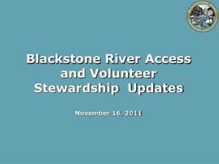 Blackstone River  Access and Volunteer Stewardship  Updates November 16, 2011
