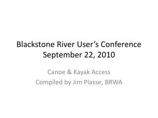 Blackstone River User's Conference September 22, 2010