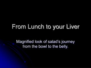 From Lunch to your Liver