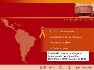 Estudio de caso sobre abogac a: formando a la opini n p blica, campa a de homosexuales, de Brasil