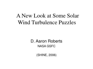 A New Look at Some Solar Wind Turbulence Puzzles