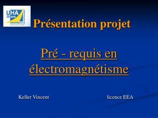 Présentation projet  Pré - requis en électromagnétisme