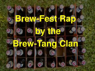 Brew-Fest Rap � �by the� Brew-Tang Clan