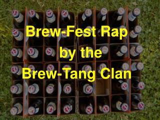 Brew-Fest Rap  by the Brew-Tang Clan