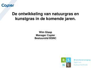 De ontwikkeling van natuurgras en kunstgras in de komende jaren. Wim Glaap Manager Copier