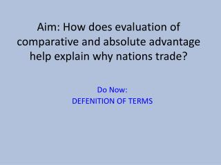 Aim: How does evaluation of comparative and absolute advantage help explain why nations trade?