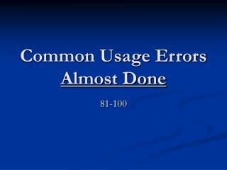 Common Usage Errors Almost Done