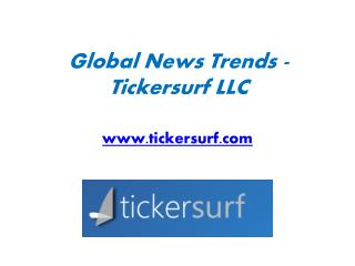 Global News Trends - Tickersurf LLC - www.tickersurf.com