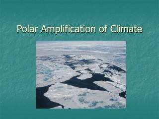 Polar Amplification of Climate