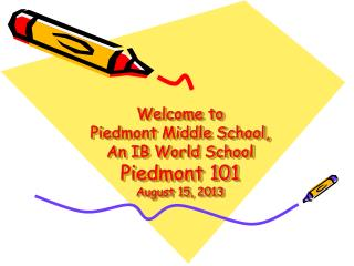 Welcome to Piedmont Middle School,  An IB World School Piedmont 101 August 15, 2013