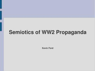 Semiotics of WW2 Propaganda Kevin Ford