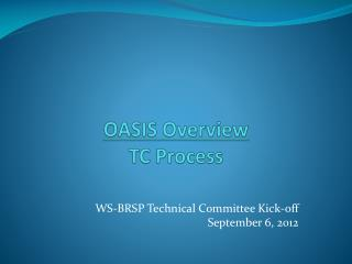 OASIS Overview  TC Process