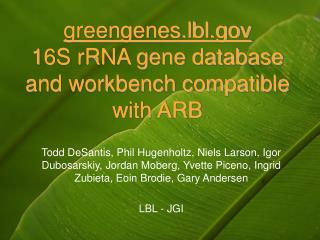 Greengenes.lbl.gov  16S rRNA gene database and workbench compatible with ARB