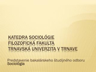 Katedra sociológie Filozofická fakulta Trnavská univerzita v Trnave