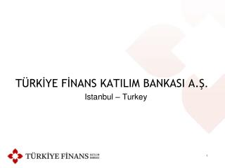 TÜRKİYE FİNANS KATILIM BANKASI A.Ş . Istanbul – Turkey