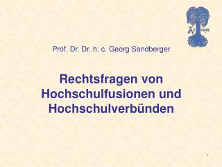 Prof. Dr. Dr. h. c. Georg Sandberger Rechtsfragen von Hochschulfusionen und Hochschulverb�nden